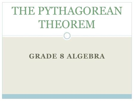 GRADE 8 ALGEBRA THE PYTHAGOREAN THEOREM. WELCOME In this Web-Quest you will learn a little about Pythagoras and what he contributed to our world. You.