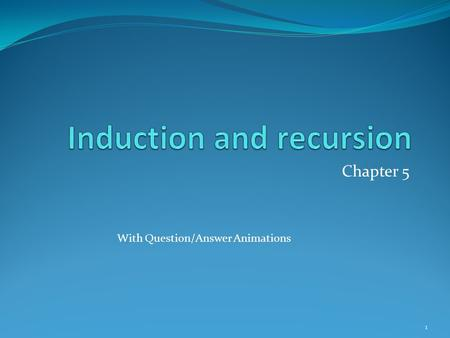 Chapter 5 With Question/Answer Animations 1. Chapter Summary Mathematical Induction Strong Induction Well-Ordering Recursive Definitions Structural Induction.