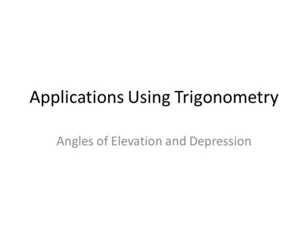 Applications Using Trigonometry Angles of Elevation and Depression.