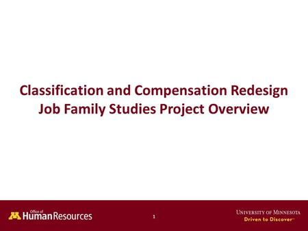 Human Resources Office of 1 Classification and Compensation Redesign Job Family Studies Project Overview.