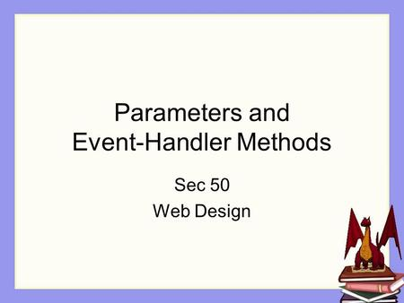 Parameters and Event-Handler Methods Sec 50 Web Design.