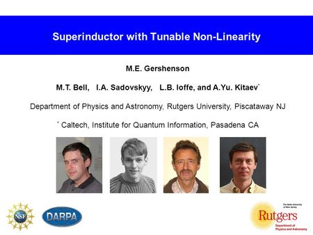 Superinductor with Tunable Non-Linearity M.E. Gershenson M.T. Bell, I.A. Sadovskyy, L.B. Ioffe, and A.Yu. Kitaev * Department of Physics and Astronomy,