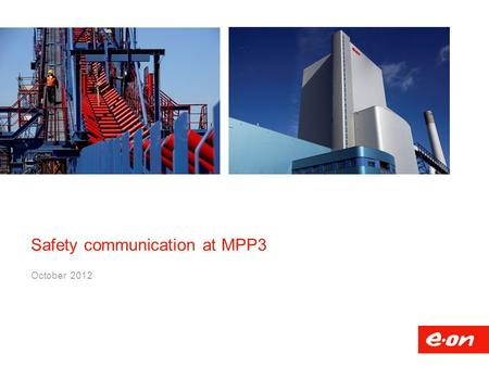 Safety communication at MPP3 October 2012. Some facts & figures (2011) Europe: Focussed and synergistic positioning Outside Europe: Targeted expansion.