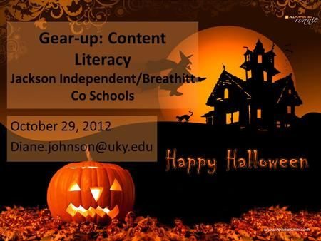 Gear-up: Content Literacy Jackson Independent/Breathitt Co Schools October 29, 2012