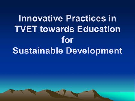 Innovative Practices in TVET towards Education for Sustainable Development.
