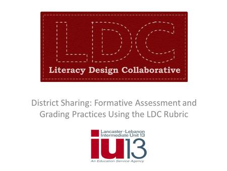 District Sharing: Formative Assessment and Grading Practices Using the LDC Rubric.