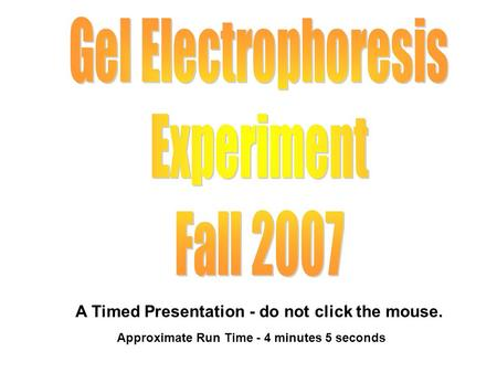 A Timed Presentation - do not click the mouse. Approximate Run Time - 4 minutes 5 seconds.