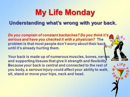 My Life Monday Understanding what's wrong with your back. Do you complain of constant backaches? Do you think it's serious and have you checked it with.