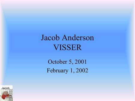 Jacob Jacob Anderson VISSER October 5, 2001 February 1, 2002.