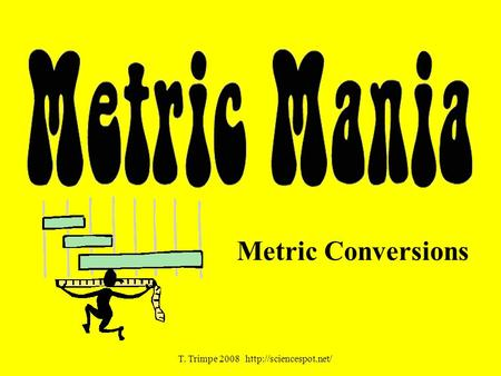 Metric Conversions T. Trimpe 2008