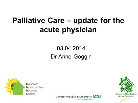Palliative Care – update for the acute physician 03.04.2014 Dr Anne Goggin.