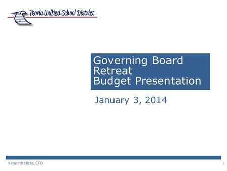 1 Governing Board Retreat Budget Presentation January 3, 2014 Kenneth Hicks, CFO.