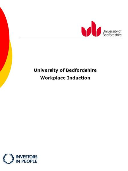 University of Bedfordshire Workplace Induction. Organising the workspace Items to remember:  Security (keys)  Login/Passwords  Arrange Workspace/ equipment.