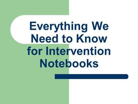 Everything We Need to Know for Intervention Notebooks.