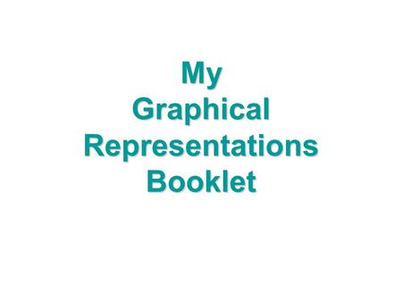 My Graphical Representations Booklet. Bar Graphs VanillaChocolateStrawberryMint Chocolate-Chip favorite ice-cream flavors among the 8 th graders 58 72.