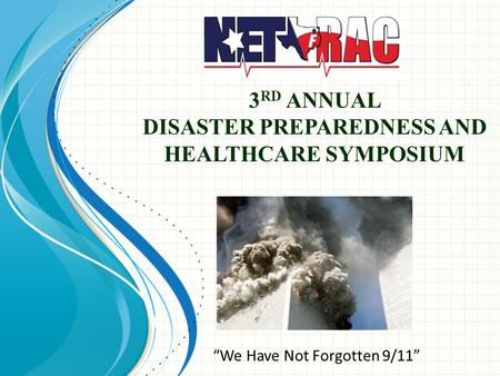 "3 RD ANNUAL DISASTER PREPAREDNESS AND HEALTHCARE SYMPOSIUM ""We Have Not Forgotten 9/11"""