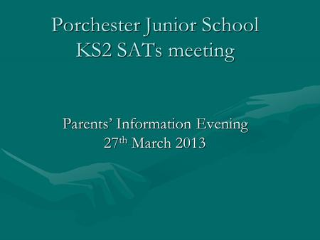 Year 6 Porchester Junior School KS2 SATs meeting Parents' Information Evening 27 th March 2013.