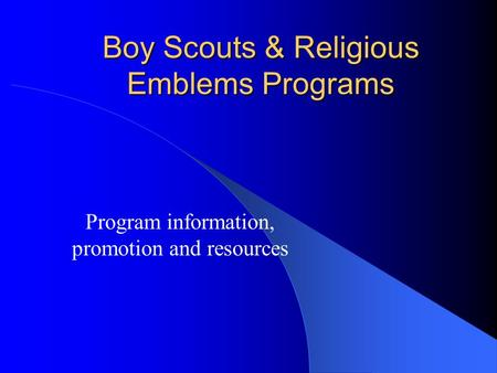 Boy Scouts & Religious Emblems Programs Program information, promotion and resources.