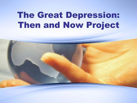 The Great Depression: Then and Now Project. Instructions: During the next two class periods students will work individually to master the Georgia Performance.