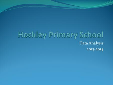 Data Analysis 2013-2014. Basic Characteristics of Hockley Primary School.