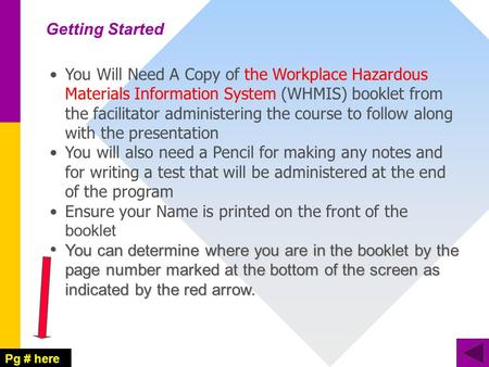 You Will Need A Copy of the Workplace Hazardous Materials Information System (WHMIS) booklet from the facilitator administering the course to follow along.