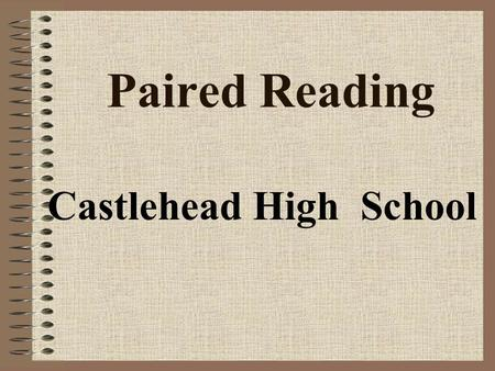 Paired Reading Castlehead High School. Introduction Paired Reading scheme has been running for over 18 years now. Castlehead High School have been recognised.