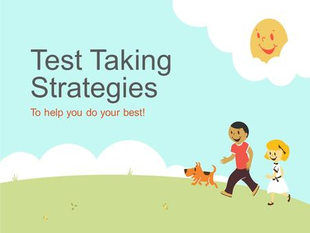 Test Taking Strategies To help you do your best!.