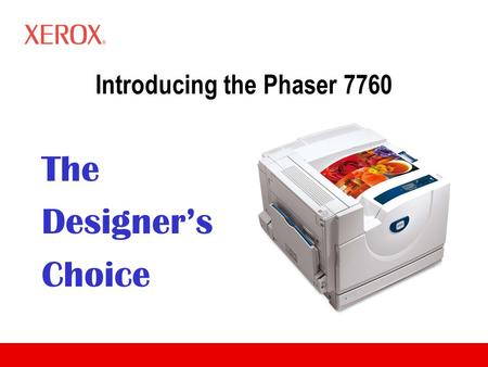 Introducing the Phaser 7760 The Designer's Choice.