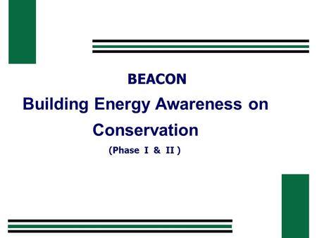 Building Energy Awareness on Conservation (Phase I & II ) BEACON.