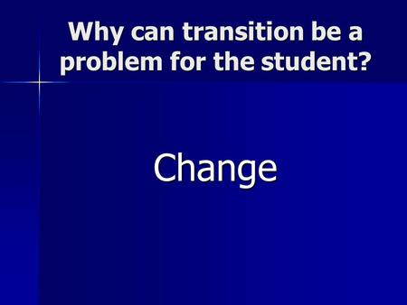Why can transition be a problem for the student? Change.