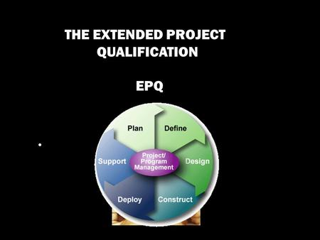 THE EXTENDED PROJECT QUALIFICATION EPQ. The Extended Project qualification is a Level 3 stand-alone qualification (equivalent to an AS)
