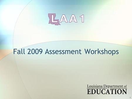 1 Fall 2009 Assessment Workshops. 2 Subjects LAA 1 is an assessment program composed of many parts. Accommodations Scoring Grades Reporting Standards.