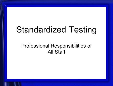 Standardized Testing Professional Responsibilities of All Staff.