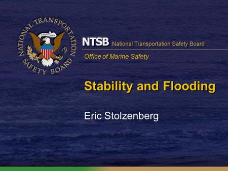 Office of Marine Safety Stability and Flooding Eric Stolzenberg.