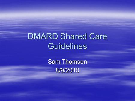 DMARD Shared Care Guidelines Sam Thomson 8/9/2010.