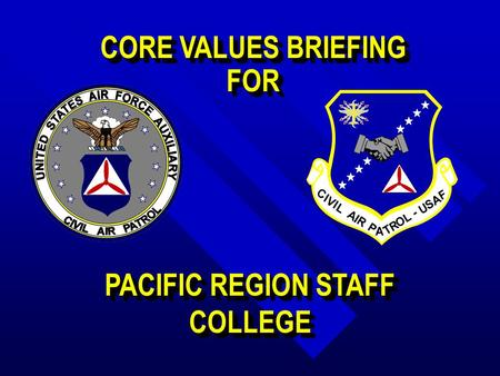 CORE VALUES BRIEFING FOR FOR PACIFIC REGION STAFF COLLEGE.