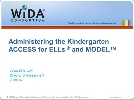Administering the Kindergarten ACCESS for ELLs ® and MODEL™