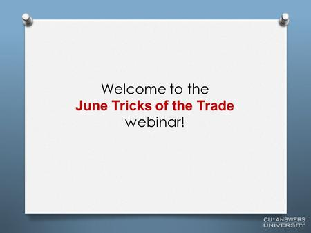 Welcome to the June Tricks of the Trade webinar!.