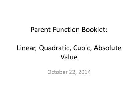 Parent Function Booklet: Linear, Quadratic, Cubic, Absolute Value