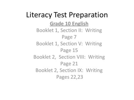Literacy Test Preparation Grade 10 English Booklet 1, Section II: Writing Page 7 Booklet 1, Section V: Writing Page 15 Booklet 2, Section VIII: Writing.