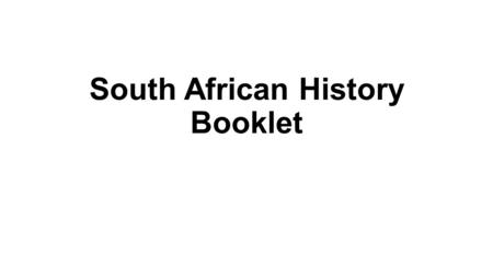 South African History Booklet. South African History Booklet ~ Due Tuesday, March 3 beginning of class Must include a picture for each tab (computer.