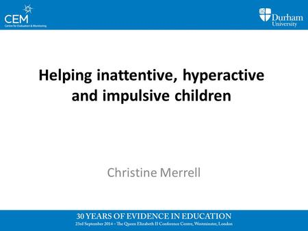 Helping inattentive, hyperactive and impulsive children Christine Merrell.