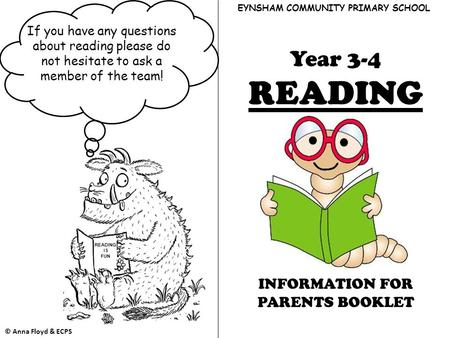 If you have any questions about reading please do not hesitate to ask a member of the team! EYNSHAM COMMUNITY PRIMARY SCHOOL Year 3-4 READING INFORMATION.