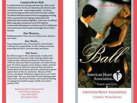 American Heart Association Cambria, Pennsylvania American Heart Association 823 Filmore Avenue Erie, PA 16505 (814) 836-0013 Cambria Heart Ball A celebration.