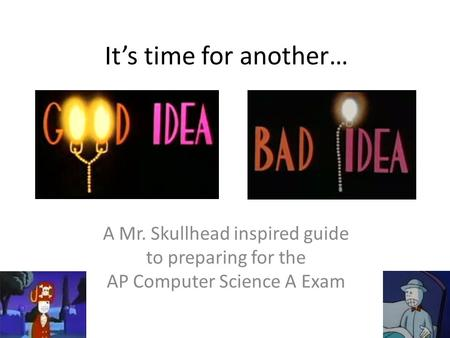 It's time for another… A Mr. Skullhead inspired guide to preparing for the AP Computer Science A Exam.
