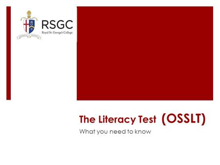 The Literacy Test (OSSLT) What you need to know. What is the Literacy Test?  The OSSLT is a provincial test of literacy (reading and writing) skills.