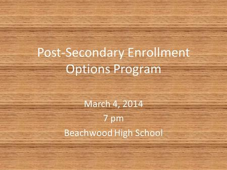 Post-Secondary Enrollment Options Program March 4, 2014 7 pm Beachwood High School.