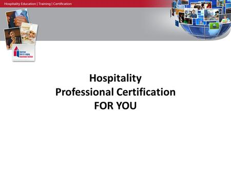 Hospitality Professional Certification FOR YOU. American Hotel & Lodging Educational Institute Founded in 1953 Non-profit organization World's largest.