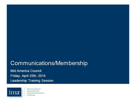 Communications/Membership Mid America Council Friday, April 25th, 2014 Leadership Training Session.