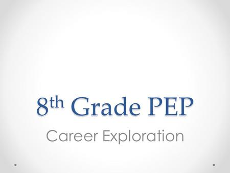 8 th Grade PEP Career Exploration. Overview 1.Learn Colorado Career Cluster Model 2.Log into College in Colorado 3.Complete the College in Colorado Career.